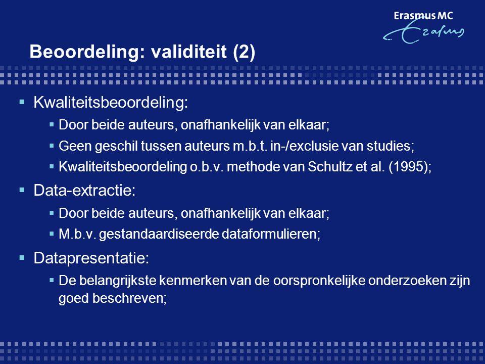 Beoordeling: validiteit (2)  Kwaliteitsbeoordeling:  Door beide auteurs, onafhankelijk van elkaar;  Geen geschil tussen auteurs m.b.t.