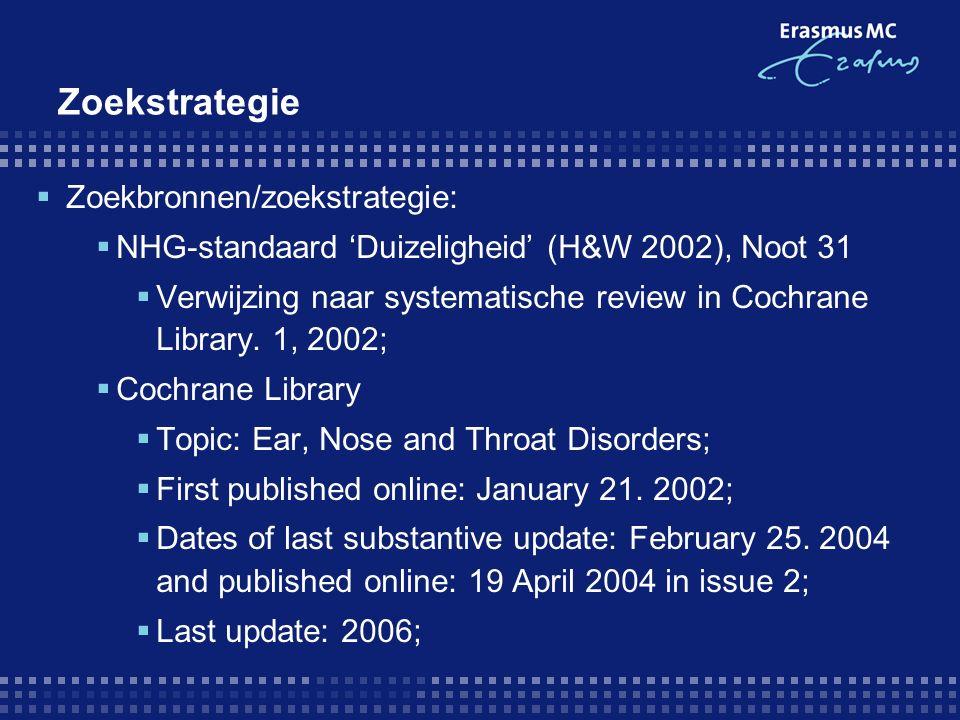 Zoekstrategie  Zoekbronnen/zoekstrategie:  NHG-standaard 'Duizeligheid' (H&W 2002), Noot 31  Verwijzing naar systematische review in Cochrane Library.