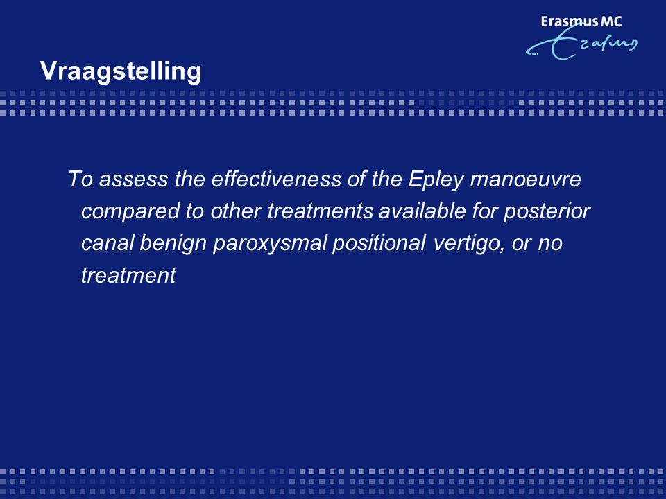 Vraagstelling To assess the effectiveness of the Epley manoeuvre compared to other treatments available for posterior canal benign paroxysmal position