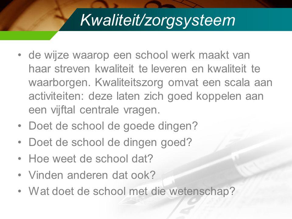 Kwaliteit/zorgsysteem de wijze waarop een school werk maakt van haar streven kwaliteit te leveren en kwaliteit te waarborgen.