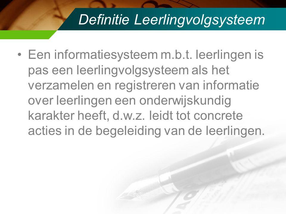 Definitie Leerlingvolgsysteem Een informatiesysteem m.b.t.