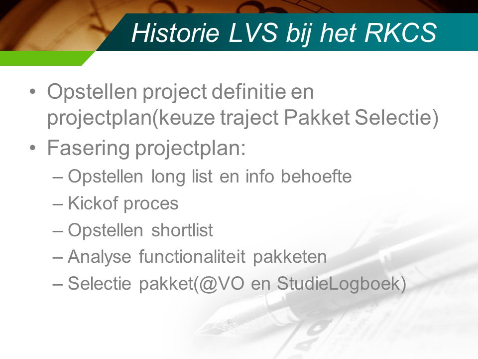 Historie LVS bij het RKCS Onderhandeling met leverancier Installatie infrastructuur Installatie StudieLogboek Trainingen/workshops In gebruik nemen.