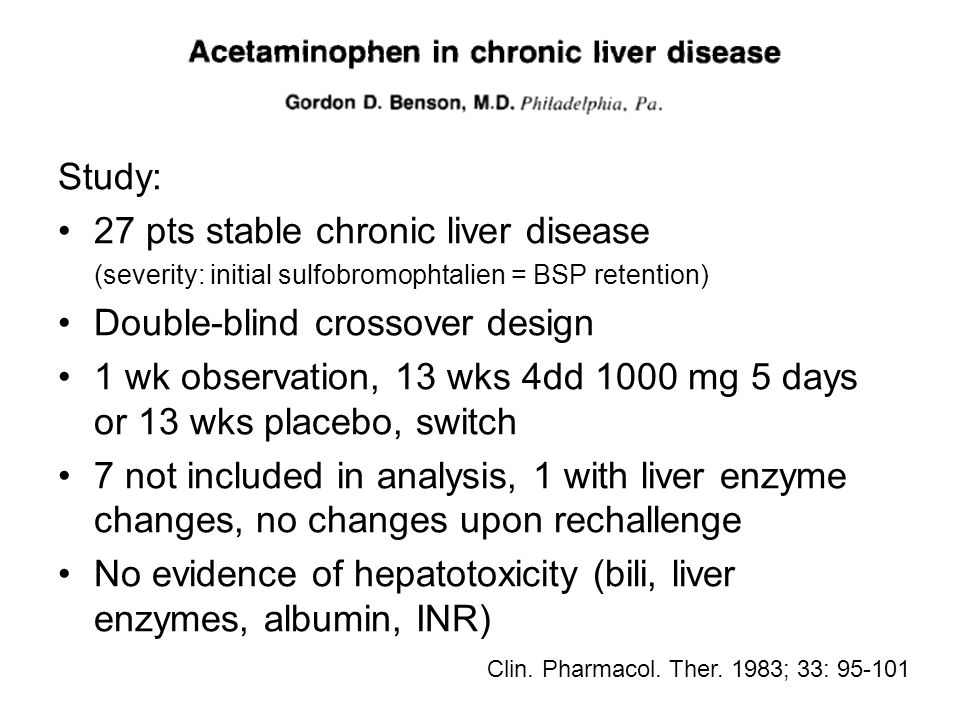 Study: 27 pts stable chronic liver disease (severity: initial sulfobromophtalien = BSP retention) Double-blind crossover design 1 wk observation, 13 wks 4dd 1000 mg 5 days or 13 wks placebo, switch 7 not included in analysis, 1 with liver enzyme changes, no changes upon rechallenge No evidence of hepatotoxicity (bili, liver enzymes, albumin, INR) Clin.