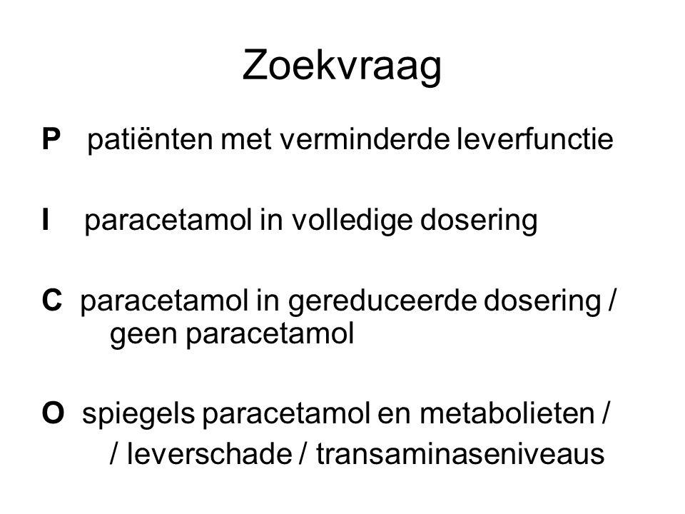 Zoekvraag P patiënten met verminderde leverfunctie I paracetamol in volledige dosering C paracetamol in gereduceerde dosering / geen paracetamol O spiegels paracetamol en metabolieten / / leverschade / transaminaseniveaus