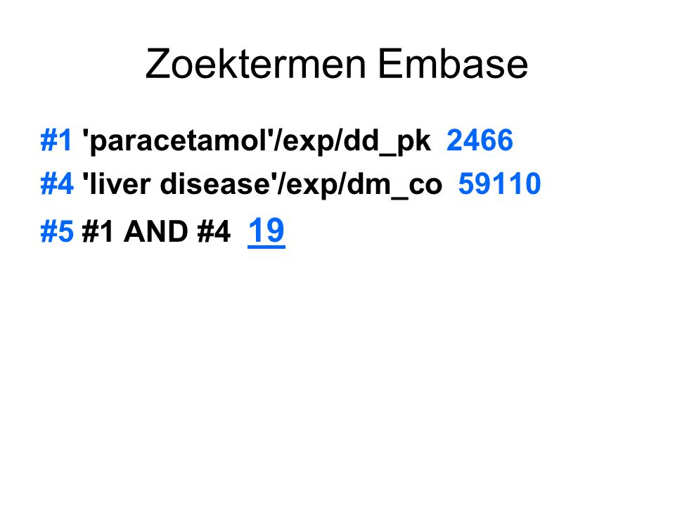 Zoektermen Embase #1 paracetamol /exp/dd_pk 2466 #4 liver disease /exp/dm_co 59110 #5 #1 AND #4 19