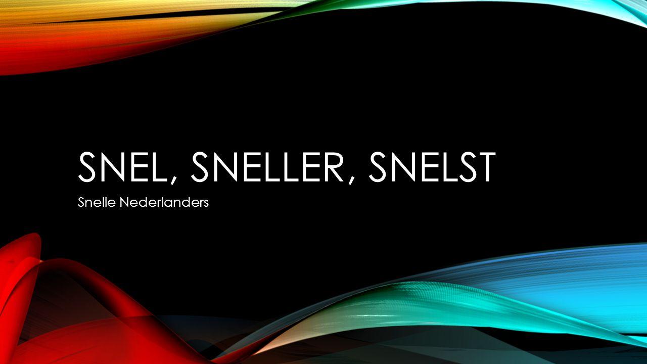 SNEL, SNELLER, SNELST Snelle Nederlanders