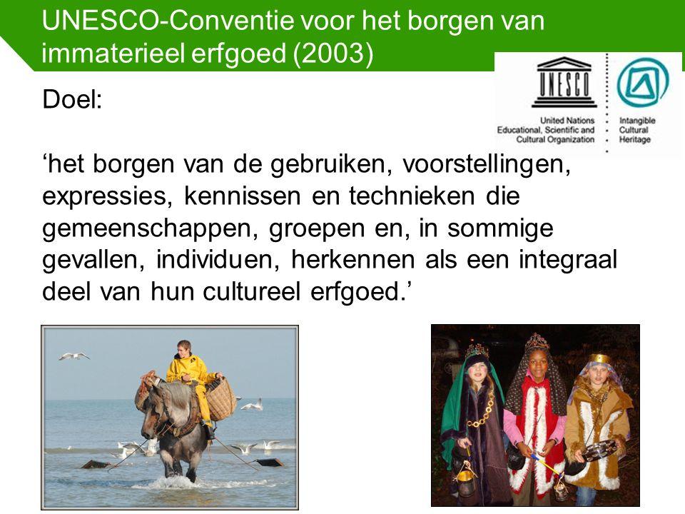 UNESCO-Conventie voor het borgen van immaterieel erfgoed (2003) Doel: 'het borgen van de gebruiken, voorstellingen, expressies, kennissen en technieke