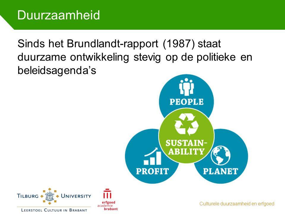Duurzaamheid Culturele duurzaamheid en erfgoed Sinds het Brundlandt-rapport (1987) staat duurzame ontwikkeling stevig op de politieke en beleidsagenda