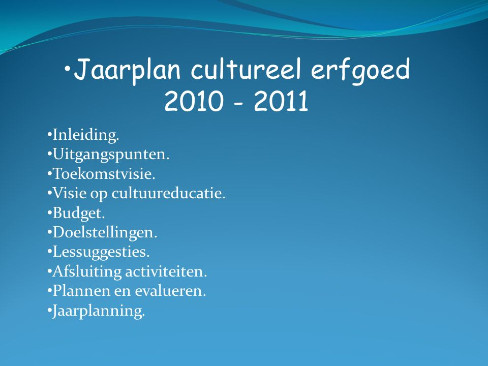 Jaarplan cultureel erfgoed 2010 - 2011 Inleiding. Uitgangspunten. Toekomstvisie. Visie op cultuureducatie. Budget. Doelstellingen. Lessuggesties. Afsl