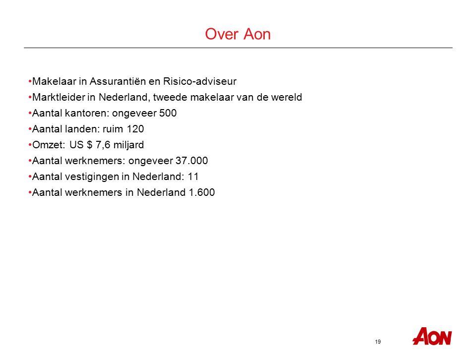 19 Over Aon Makelaar in Assurantiën en Risico-adviseur Marktleider in Nederland, tweede makelaar van de wereld Aantal kantoren: ongeveer 500 Aantal la