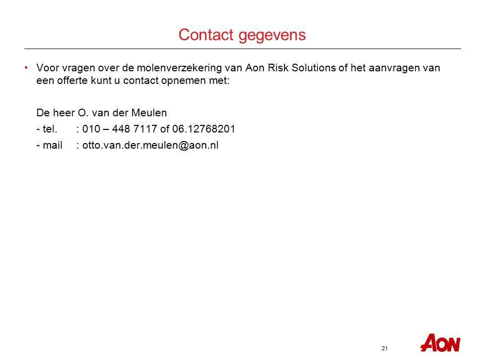 21 Contact gegevens Voor vragen over de molenverzekering van Aon Risk Solutions of het aanvragen van een offerte kunt u contact opnemen met: De heer O