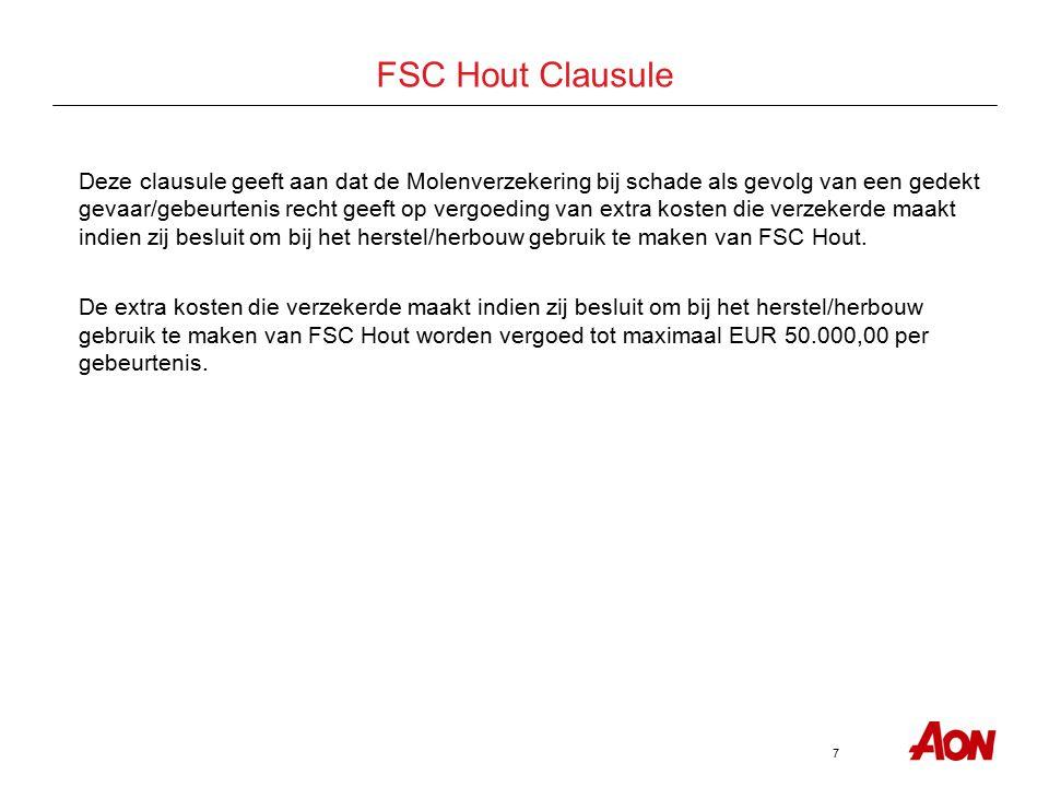 7 FSC Hout Clausule Deze clausule geeft aan dat de Molenverzekering bij schade als gevolg van een gedekt gevaar/gebeurtenis recht geeft op vergoeding van extra kosten die verzekerde maakt indien zij besluit om bij het herstel/herbouw gebruik te maken van FSC Hout.