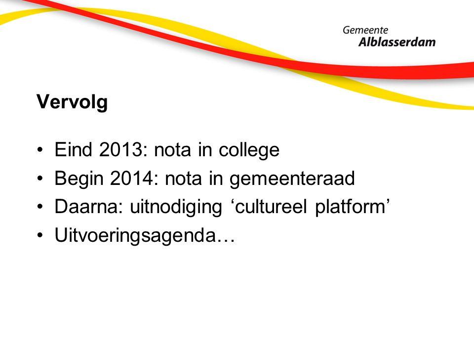 Vervolg Eind 2013: nota in college Begin 2014: nota in gemeenteraad Daarna: uitnodiging 'cultureel platform' Uitvoeringsagenda…