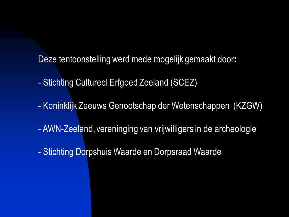 Deze tentoonstelling werd mede mogelijk gemaakt door : - Stichting Cultureel Erfgoed Zeeland (SCEZ) - Koninklijk Zeeuws Genootschap der Wetenschappen (KZGW) - AWN-Zeeland, vereninging van vrijwilligers in de archeologie - Stichting Dorpshuis Waarde en Dorpsraad Waarde