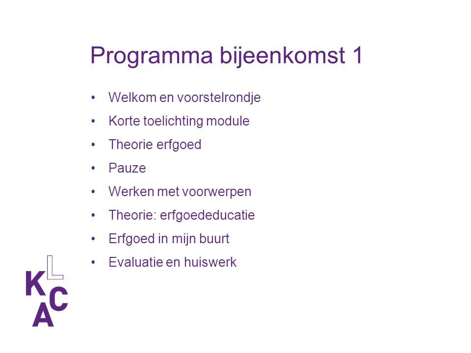 Programma bijeenkomst 1 Welkom en voorstelrondje Korte toelichting module Theorie erfgoed Pauze Werken met voorwerpen Theorie: erfgoededucatie Erfgoed