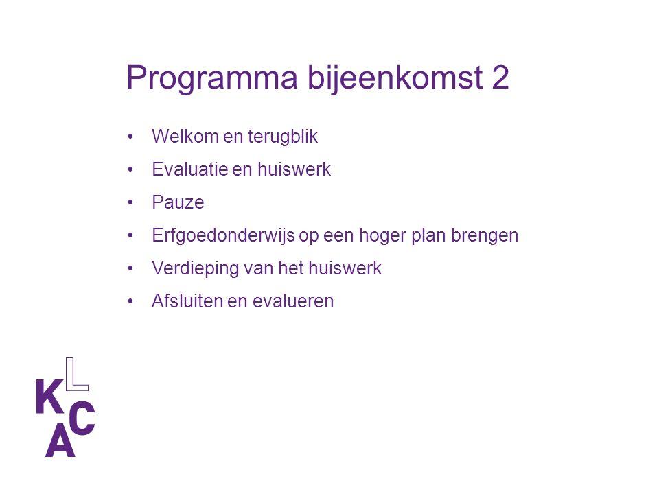 Programma bijeenkomst 2 Welkom en terugblik Evaluatie en huiswerk Pauze Erfgoedonderwijs op een hoger plan brengen Verdieping van het huiswerk Afsluit