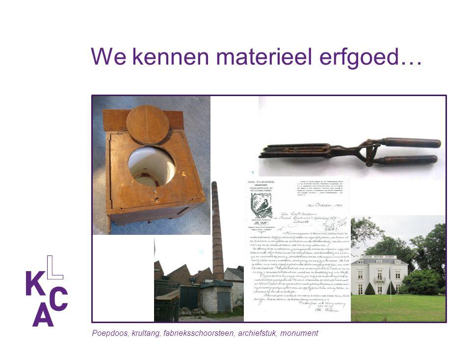 We kennen materieel erfgoed… Poepdoos, krultang, fabrieksschoorsteen, archiefstuk, monument