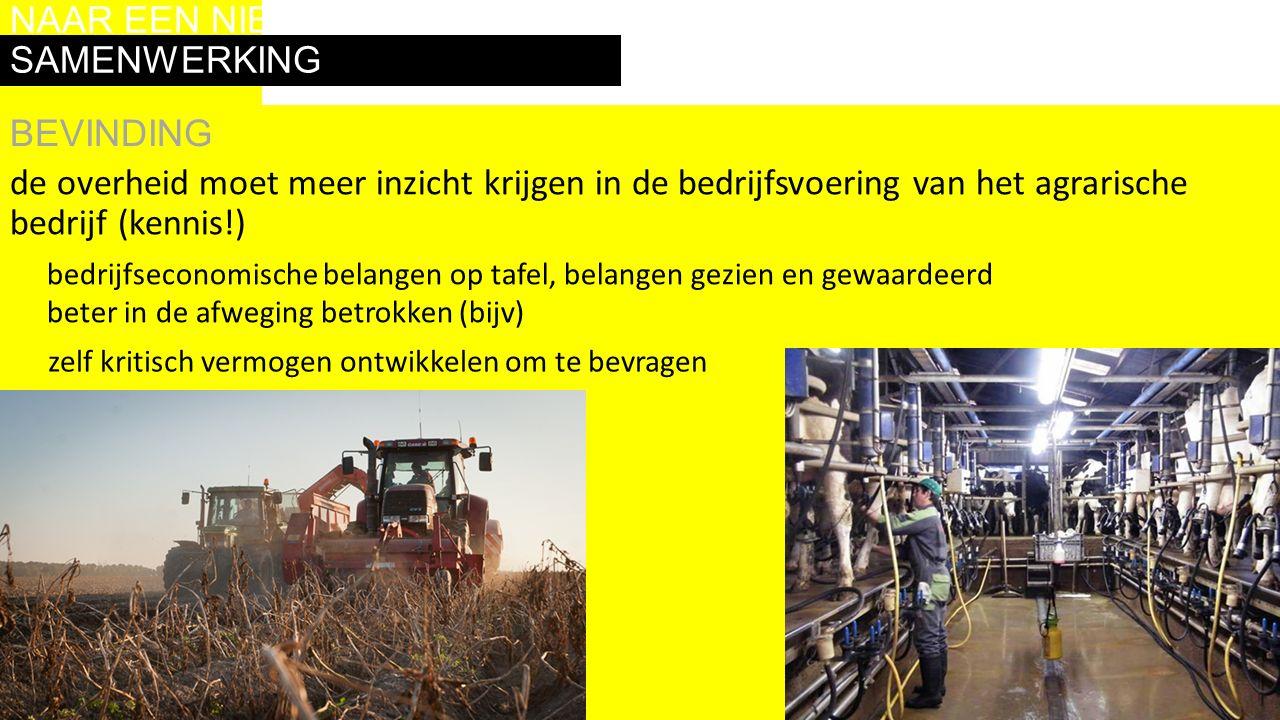 de overheid moet meer inzicht krijgen in de bedrijfsvoering van het agrarische bedrijf (kennis!) bedrijfseconomische belangen op tafel, belangen gezie