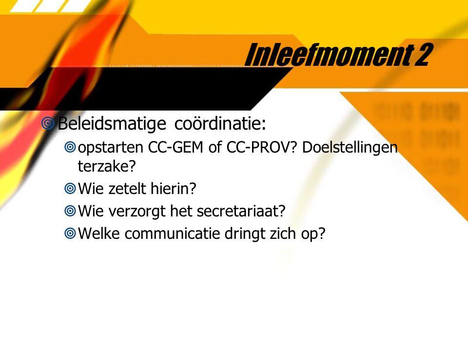 Inleefmoment 2  Beleidsmatige coördinatie:  opstarten CC-GEM of CC-PROV? Doelstellingen terzake?  Wie zetelt hierin?  Wie verzorgt het secretariaa