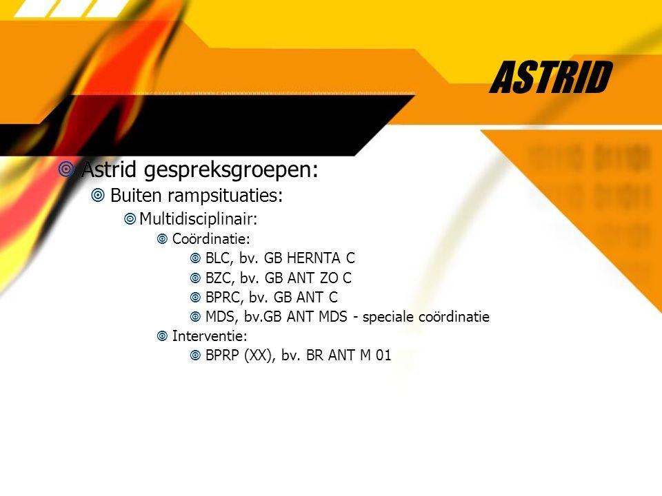 ASTRID  Astrid gespreksgroepen:  Buiten rampsituaties:  Multidisciplinair:  Coördinatie:  BLC, bv. GB HERNTA C  BZC, bv. GB ANT ZO C  BPRC, bv.