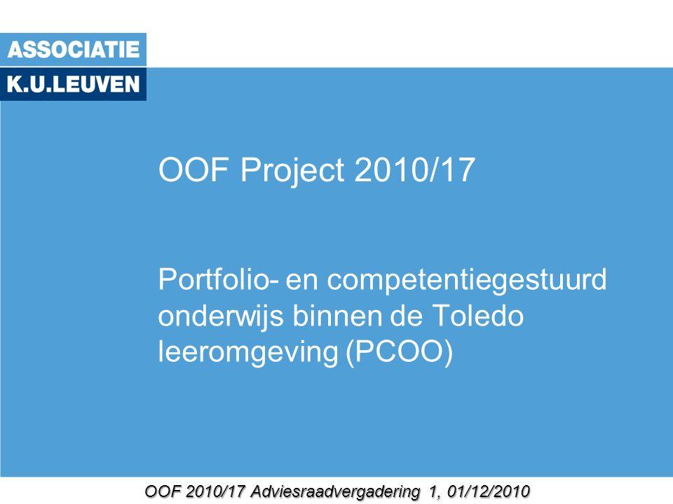OOF 2010/17 Adviesraadvergadering 1, 01/12/2010 OOF Project 2010/17 Portfolio- en competentiegestuurd onderwijs binnen de Toledo leeromgeving (PCOO)