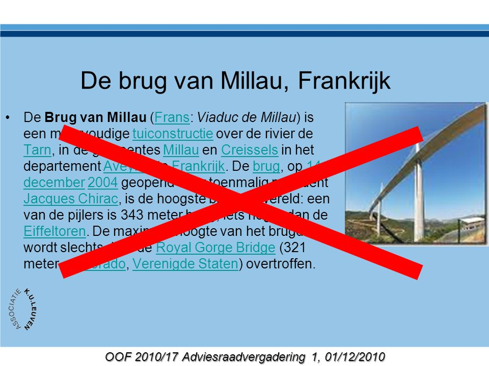 OOF 2010/17 Adviesraadvergadering 1, 01/12/2010 De brug van Millau, Frankrijk De Brug van Millau (Frans: Viaduc de Millau) is een meervoudige tuiconstructie over de rivier de Tarn, in de gemeentes Millau en Creissels in het departement Aveyron te Frankrijk.