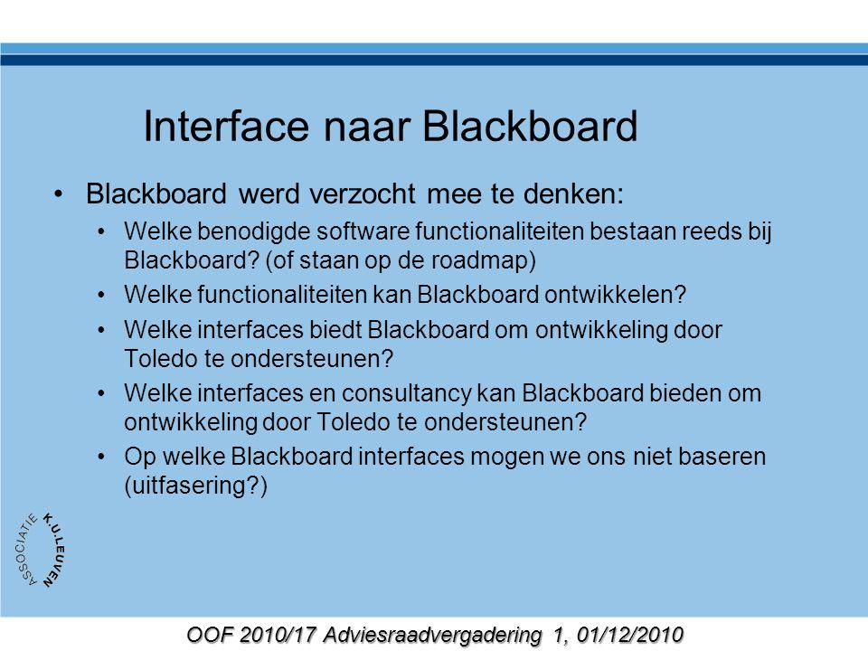 OOF 2010/17 Adviesraadvergadering 1, 01/12/2010 Interface naar Blackboard Blackboard werd verzocht mee te denken: Welke benodigde software functionaliteiten bestaan reeds bij Blackboard.