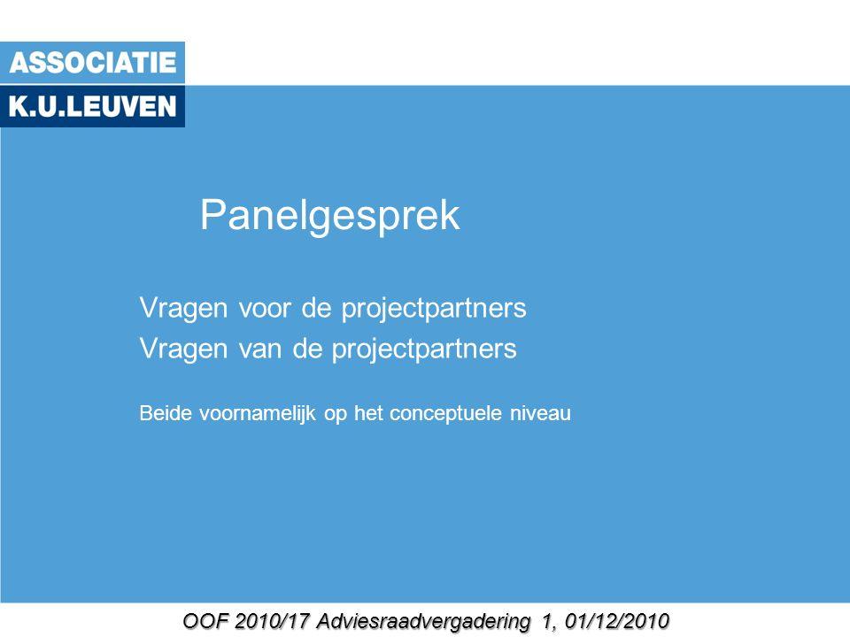 OOF 2010/17 Adviesraadvergadering 1, 01/12/2010 Panelgesprek Vragen voor de projectpartners Vragen van de projectpartners Beide voornamelijk op het conceptuele niveau
