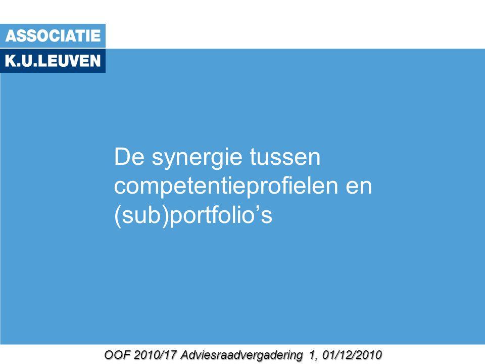 OOF 2010/17 Adviesraadvergadering 1, 01/12/2010 De synergie tussen competentieprofielen en (sub)portfolio's