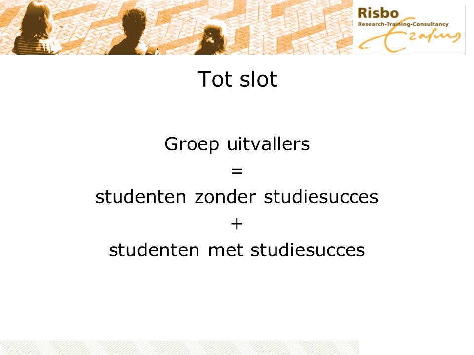 Tot slot Groep uitvallers = studenten zonder studiesucces + studenten met studiesucces