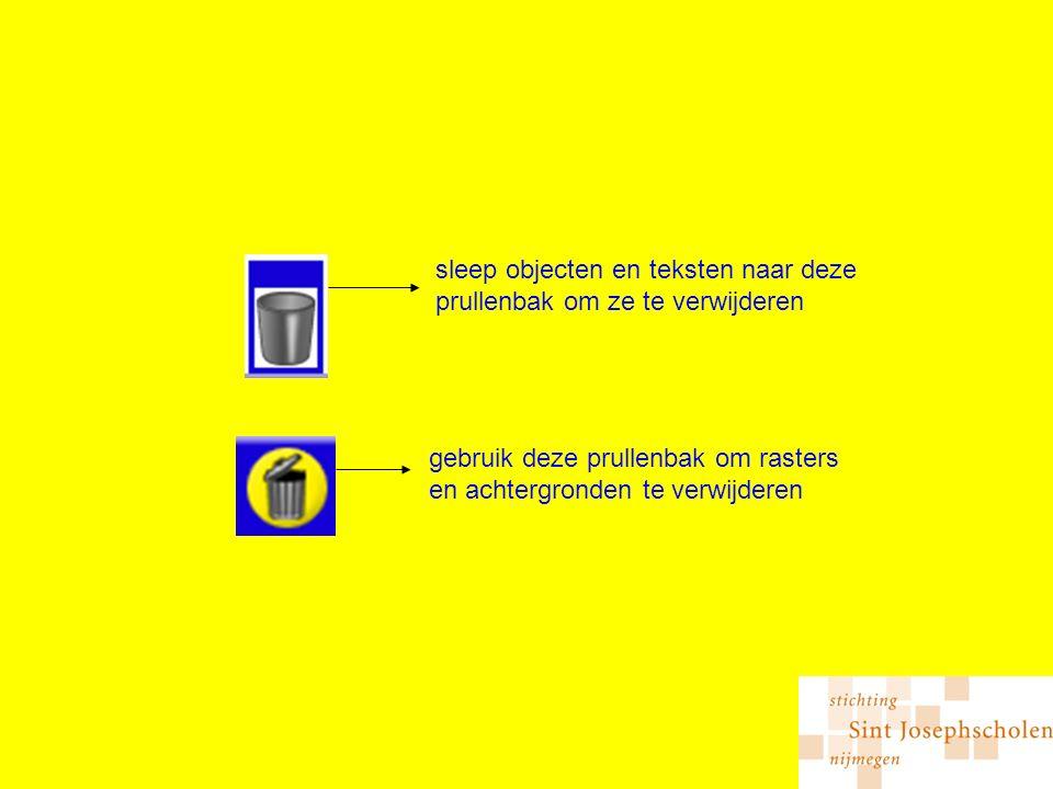 sleep objecten en teksten naar deze prullenbak om ze te verwijderen gebruik deze prullenbak om rasters en achtergronden te verwijderen