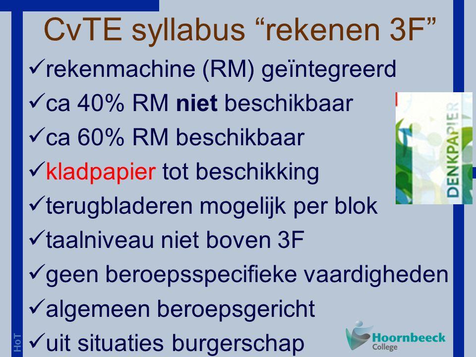 HoT rekenmachine (RM) geïntegreerd ca 40% RM niet beschikbaar ca 60% RM beschikbaar kladpapier tot beschikking terugbladeren mogelijk per blok taalniveau niet boven 3F geen beroepsspecifieke vaardigheden algemeen beroepsgericht uit situaties burgerschap CvTE syllabus rekenen 3F
