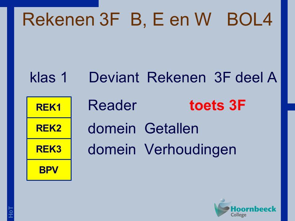 HoT Rekenen 3F B, E en W BOL4 klas 1 Deviant Rekenen 3F deel A REK1 REK2 BPV REK3 Reader toets 3F domein Getallen domein Verhoudingen