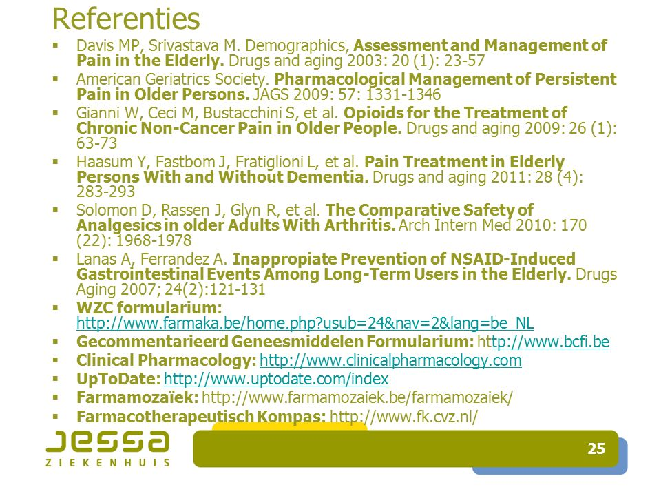 25 Referenties  Davis MP, Srivastava M. Demographics, Assessment and Management of Pain in the Elderly. Drugs and aging 2003: 20 (1): 23-57  America