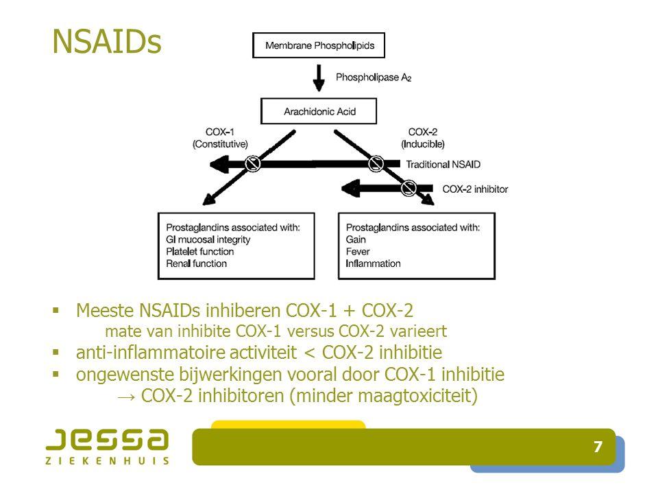 7 NSAIDs  Meeste NSAIDs inhiberen COX-1 + COX-2 mate van inhibite COX-1 versus COX-2 varieert  anti-inflammatoire activiteit < COX-2 inhibitie  ongewenste bijwerkingen vooral door COX-1 inhibitie → COX-2 inhibitoren (minder maagtoxiciteit)