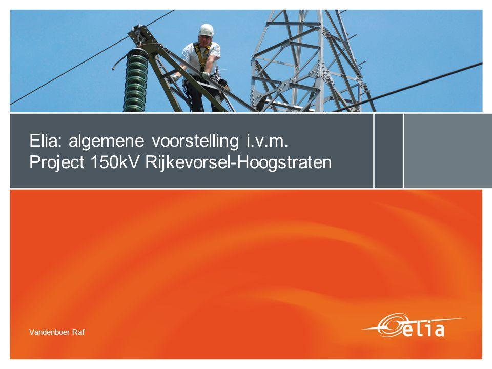 Vandenboer Raf Elia: algemene voorstelling i.v.m. Project 150kV Rijkevorsel-Hoogstraten