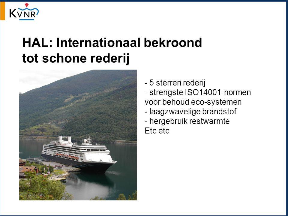 HAL: Internationaal bekroond tot schone rederij - 5 sterren rederij - strengste ISO14001-normen voor behoud eco-systemen - laagzwavelige brandstof - hergebruik restwarmte Etc etc