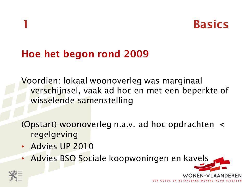1 Basics Hoe het begon rond 2009 Voordien: lokaal woonoverleg was marginaal verschijnsel, vaak ad hoc en met een beperkte of wisselende samenstelling (Opstart) woonoverleg n.a.v.