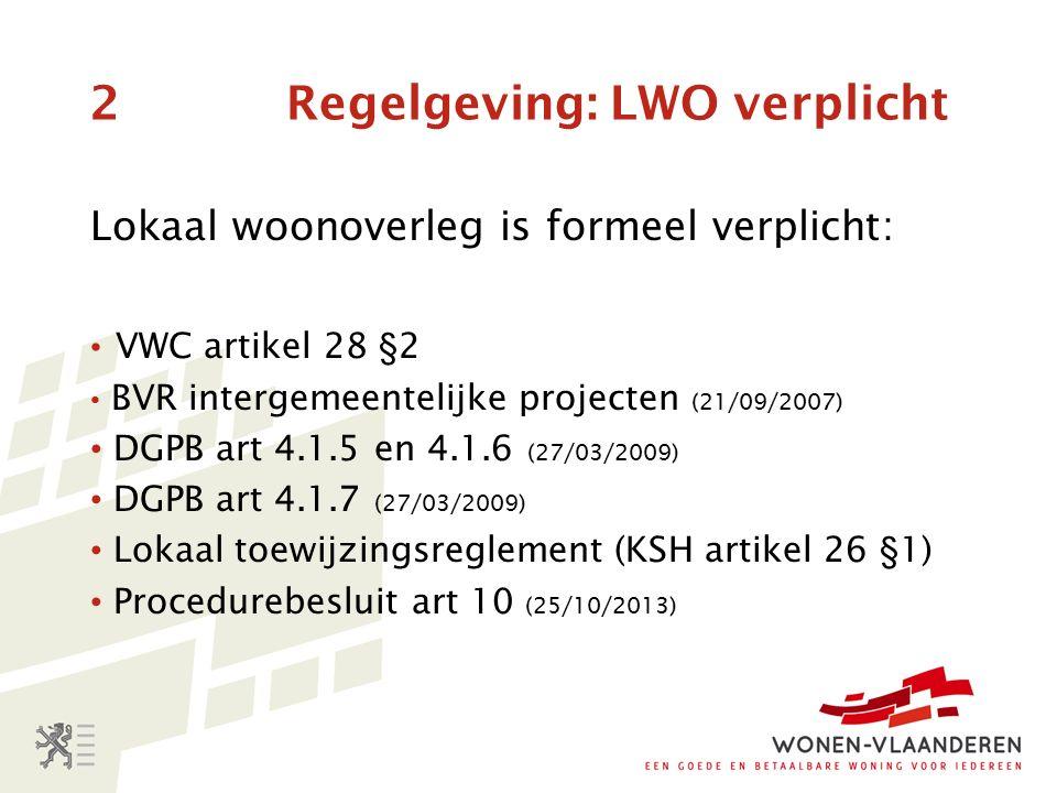 2 Regelgeving: LWO verplicht Lokaal woonoverleg is formeel verplicht: VWC artikel 28 §2 BVR intergemeentelijke projecten (21/09/2007) DGPB art 4.1.5 en 4.1.6 (27/03/2009) DGPB art 4.1.7 (27/03/2009) Lokaal toewijzingsreglement (KSH artikel 26 §1) Procedurebesluit art 10 (25/10/2013)