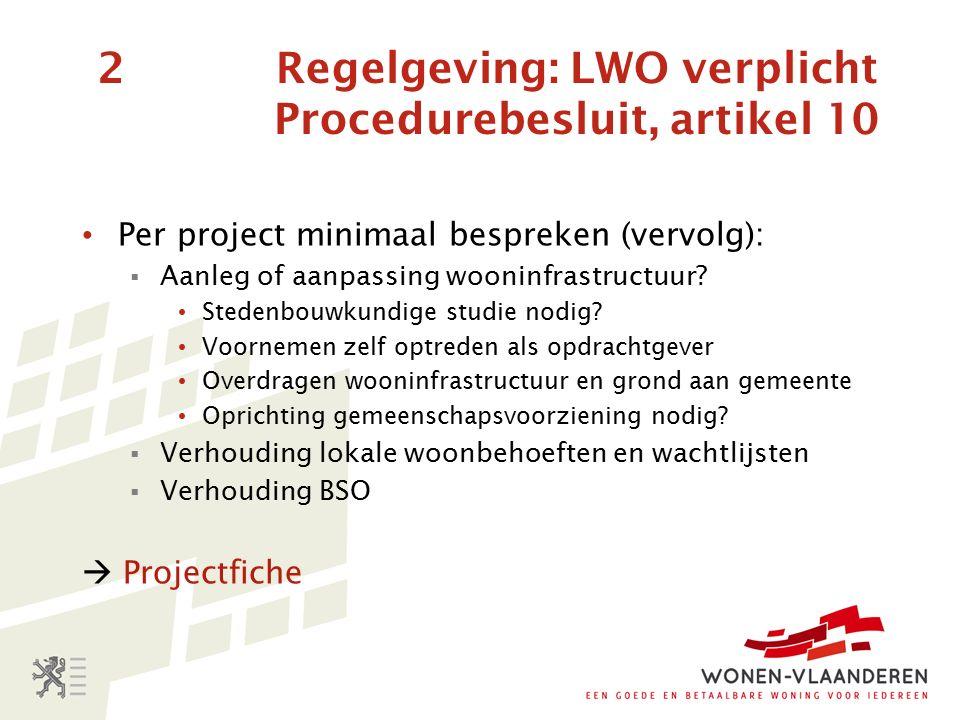 2 Regelgeving: LWO verplicht Procedurebesluit, artikel 10 Per project minimaal bespreken (vervolg):  Aanleg of aanpassing wooninfrastructuur.