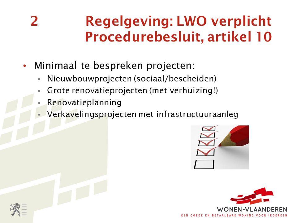 2 Regelgeving: LWO verplicht Procedurebesluit, artikel 10 Minimaal te bespreken projecten:  Nieuwbouwprojecten (sociaal/bescheiden)  Grote renovatieprojecten (met verhuizing!)  Renovatieplanning  Verkavelingsprojecten met infrastructuuraanleg