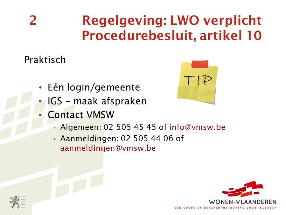 2 Regelgeving: LWO verplicht Procedurebesluit, artikel 10 Praktisch Eén login/gemeente IGS – maak afspraken Contact VMSW  Algemeen: 02 505 45 45 of info@vmsw.beinfo@vmsw.be  Aanmeldingen: 02 505 44 06 of aanmeldingen@vmsw.be aanmeldingen@vmsw.be