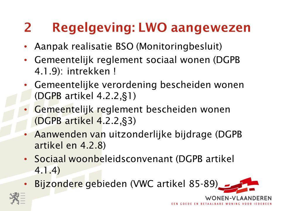 2 Regelgeving: LWO aangewezen Aanpak realisatie BSO (Monitoringbesluit) Gemeentelijk reglement sociaal wonen (DGPB 4.1.9): intrekken .