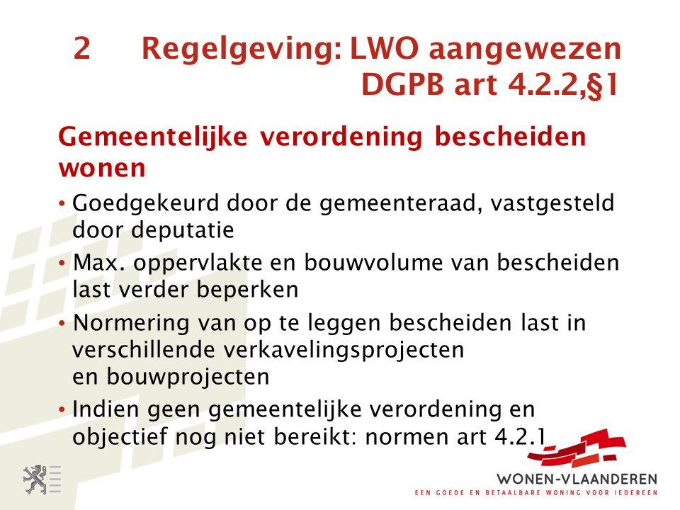 2 Regelgeving: LWO aangewezen DGPB art 4.2.2,§1 Gemeentelijke verordening bescheiden wonen Goedgekeurd door de gemeenteraad, vastgesteld door deputatie Max.
