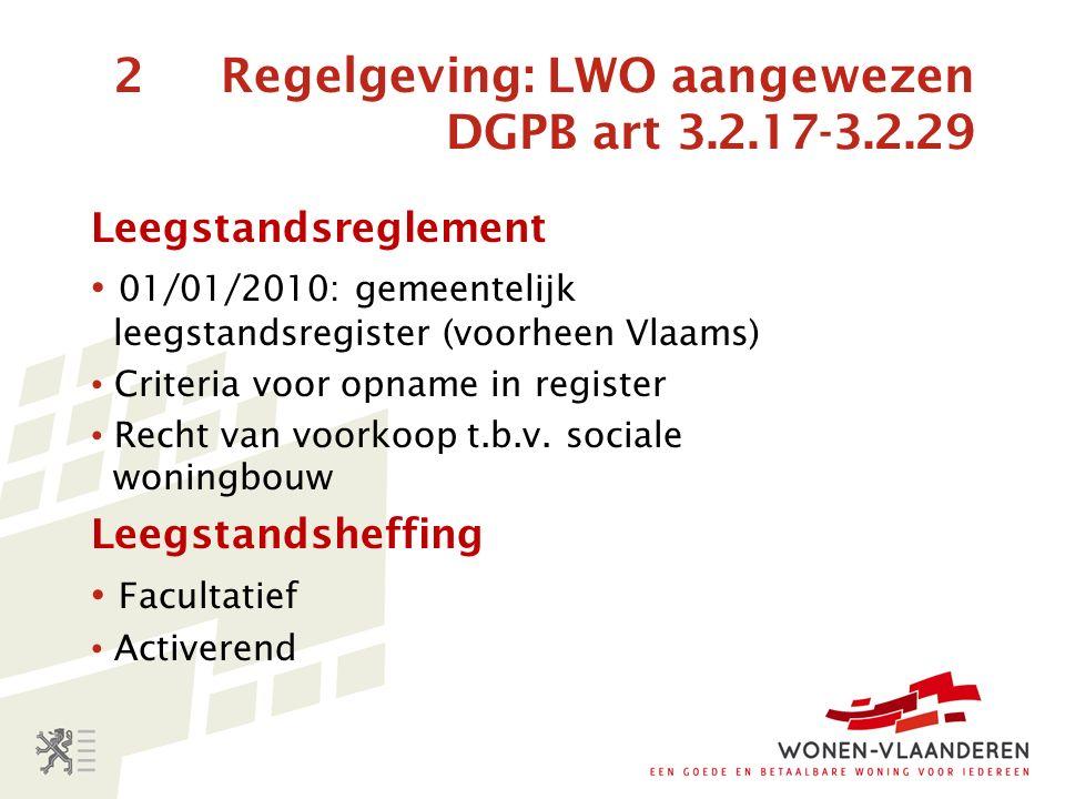 2 Regelgeving: LWO aangewezen DGPB art 3.2.17-3.2.29 Leegstandsreglement 01/01/2010: gemeentelijk leegstandsregister (voorheen Vlaams) Criteria voor opname in register Recht van voorkoop t.b.v.