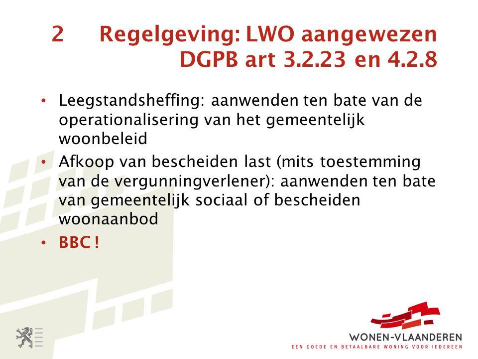 2 Regelgeving: LWO aangewezen DGPB art 3.2.23 en 4.2.8 Leegstandsheffing: aanwenden ten bate van de operationalisering van het gemeentelijk woonbeleid Afkoop van bescheiden last (mits toestemming van de vergunningverlener): aanwenden ten bate van gemeentelijk sociaal of bescheiden woonaanbod BBC !