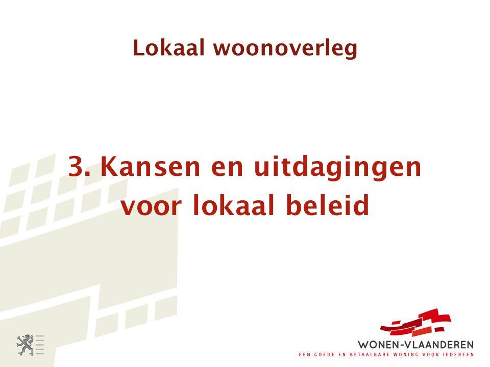 Lokaal woonoverleg 3. Kansen en uitdagingen voor lokaal beleid