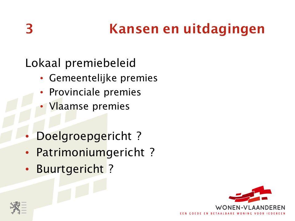 3 Kansen en uitdagingen Lokaal premiebeleid Gemeentelijke premies Provinciale premies Vlaamse premies Doelgroepgericht .