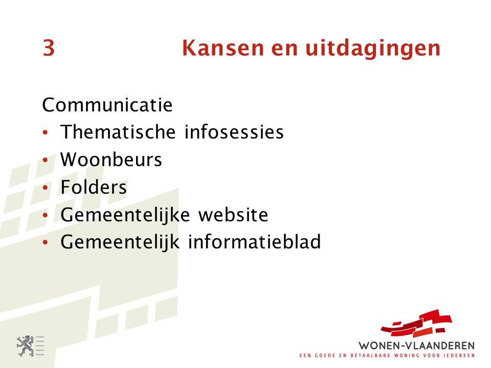 3 Kansen en uitdagingen Communicatie Thematische infosessies Woonbeurs Folders Gemeentelijke website Gemeentelijk informatieblad