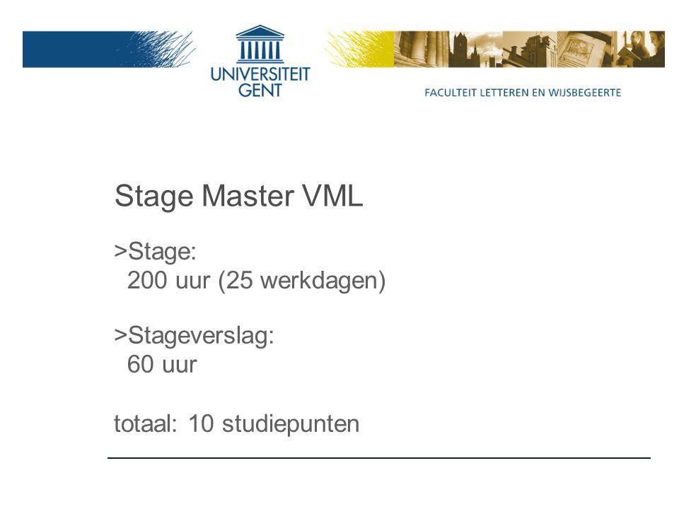 Stage Master VML >Stage: 200 uur (25 werkdagen) >Stageverslag: 60 uur totaal: 10 studiepunten